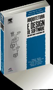 Arquitetura e Design de Software - Uma visão sobre a plataforma Java